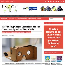 Introducing Google Cardboard for the Classroom by @TheEdTechDude – UKEdChat.com