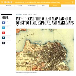 Introducing the Wired Map Lab: Our Quest to Find, Explore, and Make Maps
