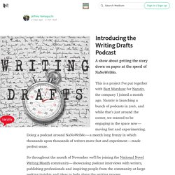 Introducing the Writing Drafts Podcast — National Novel Writing Month