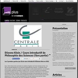 Etienne Klein / Cours introductif de Philosophie des Sciences (1ère partie) / CENTRALE PARIS