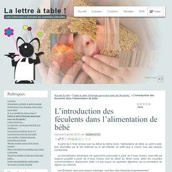 L'introduction des féculents dans l'alimentation de bébé - La lettre à table !