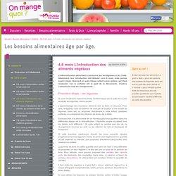 4-6 mois L'introduction des aliments végétaux - On mange quoi ? - La Mutuelle Générale