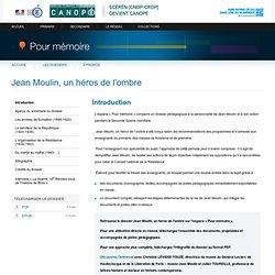 Introduction du dossier «Jean Moulin, un héros de l'ombre»-Pour mémoire-CNDP