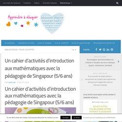 Un cahier d'activités d'introduction aux mathématiques avec la pédagogie de Singapour (5/6 ans)