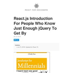 React.js Introduction For People Who Know Just Enough jQuery To Get By · React for Designers