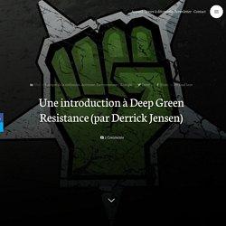 Une introduction à Deep Green Resistance (par Derrick Jensen) – Le Partage