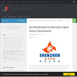 An Introduction to Shenzhen Open Tennis Tournament - Richard Beese