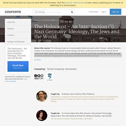 The Holocaust - An Introduction (I): Nazi Germany: Ideology, The Jews and the World - Tel Aviv University, Yad Vashem