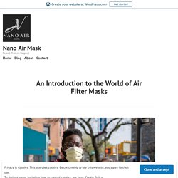 An Introduction to the World of Air Filter Masks