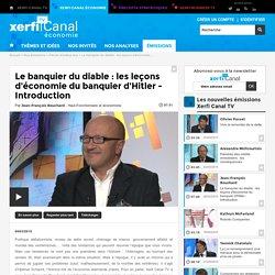 Jean-François Bouchard, Le banquier du diable : les leçons d'économie du banquier d'Hitler - Introduction - Parole d'auteur éco