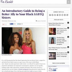 An Introductory Guide to Being a Better Ally to Your Black LGBTQ Sisters
