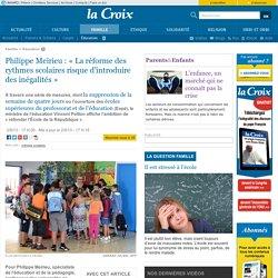 Philippe Meirieu : «La réforme des rythmes scolaires risque d'introduire des inégalités»