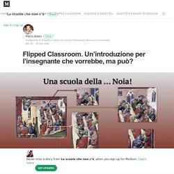 Flipped Classroom. Un'introduzione per l'insegnante che vorrebbe, ma può?