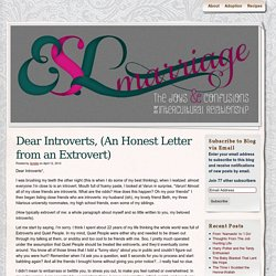 Dear Introverts, (An Honest Letter from an Extrovert)