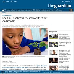 Seen but not heard: the introverts in our classrooms | Teacher Network Blog | Guardian Professional
