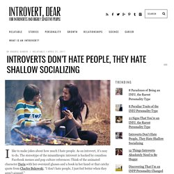 Introverts Don't Hate People, They Hate Shallow Socializing