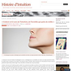 «L'odorat est le sens de l'intuition, de l'invisible qui parle du visible