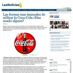 Las formas mas inusuales de utilizar la Coca-Cola ¿Has usado alguna? - 17 febrero