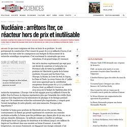 Nucléaire : arrêtons Iter, ce réacteur hors de prix et inutilisable