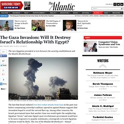 The Gaza Invasion: Will It Destroy Israel's Relationship With Egypt? - Eric Trager