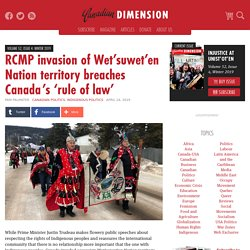 RCMP invasion of Wet'suwet'en Nation territory breaches Canada's 'rule of law'