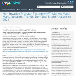 Non-Invasive Prenatal Testing (NIPT) Market Major Manufacturers, Trends, Demand, Share Analysis to 2021