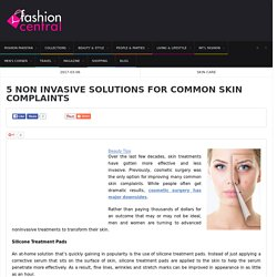 5 Non Invasive Solutions for Common Skin Complaints - Fashion Central