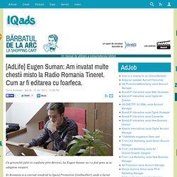 [AdLife] Eugen Suman: Am invatat multe chestii misto la Radio Romania Tineret. Cum ar fi editarea cu foarfeca.