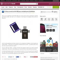 Et Sony inventa la clef USB pour smartphones (et tablettes)
