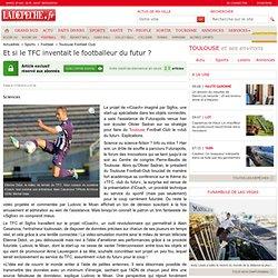 Et si le TFC inventait le footballeur du futur ? - 17/05/2014