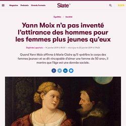 Yann Moix n'a pas inventé l'attirance des hommes pour les femmes plus jeunes qu'eux