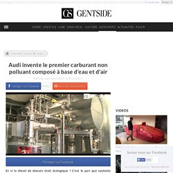 Audi invente le premier carburant non polluant composé à base d'eau et d'air