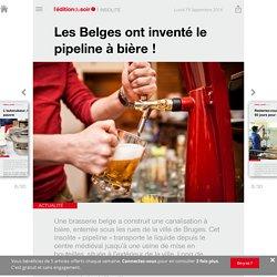 Les Belges ont inventé le pipeline à bière! - Edition du soir Ouest France - 19/09/2016