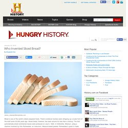 Who Invented Sliced Bread? — Hungry History — Food & Culinary History