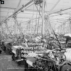 The Invented History of 'The Factory Model of Education'