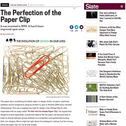 The history of the paper clip: It was invented in 1899. It hasn't been improved upon since