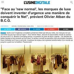 """""""Face au 'new normal', les marques de luxe doivent inventer d'urgence une manière de conquérir le Net"""", prévient Olivier Atban du B.C.G."""