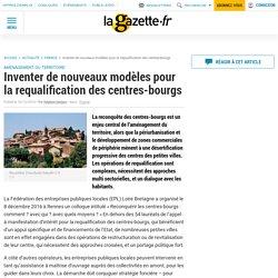 Inventer de nouveaux modèles pour la requalification des centres-bourgs. Delphine Gerbeau. La Gazette des Communes. www.lagazettedescommunes.com