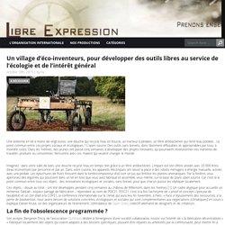 Un village d'éco-inventeurs, pour développer des outils libres au service de l'écologie et de l'intérêt général Libre Expression