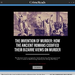 The Invention of Murder: How the Ancient Romans Codified Their Bizarre Views on Murder ‹ CrimeReads