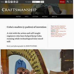 Cuba's madres (y padres) of invention - Craftsmanship Magazine