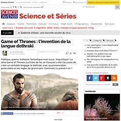 Game of Thrones : l'invention de la langue dothraki - science et séries