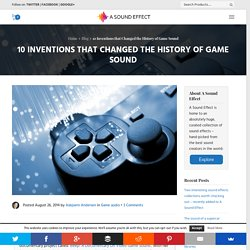 10 Inventions that Changed the History of Game Sound