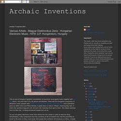Archaic Inventions: Various Artists - Magyar Elektronikus Zene - Hungarian Electronic Music -1979- (LP, Hungaroton), Hungary