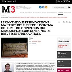 Les inventions et innovations majeures des Lumière : Le cinéma des Lumière, l'invention qui masque plusieurs centaines de brevets et d'innovations : Millenaire 3, Territoire
