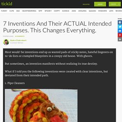 7 Inventions And Their ACTUAL Intended Purposes. This Changes Everything.