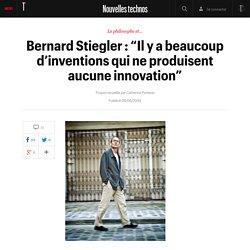 """Bernard Stiegler : """"Il y a beaucoup d'inventions qui ne produisent aucune innovation"""" - Nouvelles technos"""