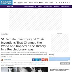 51 Female Inventors and Their Inventions That Changed the World and Impacted the History In a Revolutionary Way