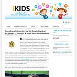 Snap Caps® Invented by 5th Grade Student! - Inventive Kids – Have Fun With Invention and Creativity