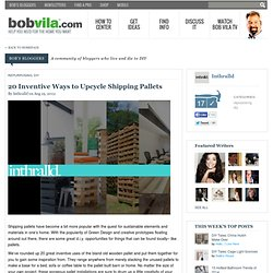 20 Inventive Ways to Upcycle Shipping Pallets by Ian Rebello
